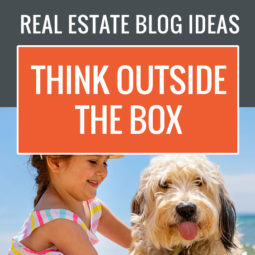 Real Estate Blog Ideas think outside the box