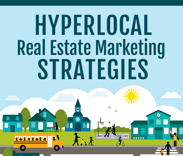 Hyperlocal real estate marketing strategies for agents